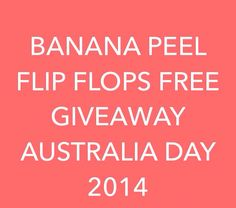Banana Peel Flip Flops AUSTRALIA DAY 2014!  FREE giveaway!   TO ENTER  go to our Instagram or Facebook account! :  • Repost this VDO. • Email your name  • Mobile Number • Postal address   • US foot size  • the Social Media forum you follow us on  20 WINNERS drawn across AUSTRALIA!  Competition only valid within Australia. Drawn Randomly Tomorrow being Monday night 8pm 20th Jan 2014  Closes midnight tonight!  ENTER 2 WIN! ! !