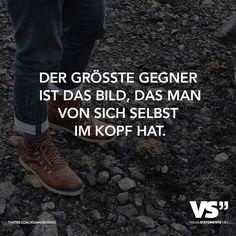 Der grösste Gegner ist das Bild, das man von sich selbst im Kopf hat The biggest enemy is the picture you have of yourself in your head. True Quotes, Words Quotes, Sayings, Favorite Quotes, Best Quotes, German Quotes, Visual Statements, Thats The Way, Health Quotes