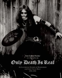 Only Death Is Real: An Illustrated History of Hellhammer and Early Celtic Frost A great book for Tom G. The Cult, Celtic Frost, Toms, Extreme Metal, Visual Aesthetics, Thrash Metal, Interesting Reads, Metalhead, Death Metal