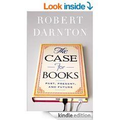 Amazon.com: The Case for Books: Past, Present, and Future eBook: Robert Darnton
