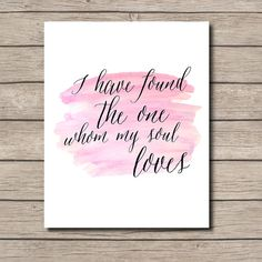 CHRISTIAN PRINTABLE - I have found the one whom my soul loves - Song of Solomon 3:4 Christian Bible Verse Wall Art
