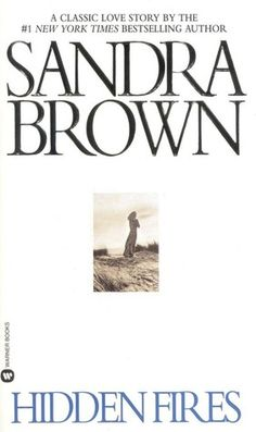 Hidden Fires - my fave Sandra Brown book, 1st one ever read and have not read any other author since <3 ...2005