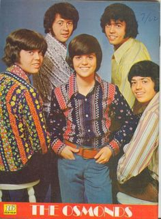 The Osmonds--when I was a junior high fan girl.  Remember Tiger Beat magazine?