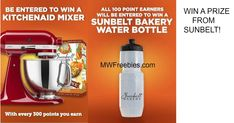 WIN a Kitchenaid Stand Mixer or a Sunbelt Bakery Water Bottle! -    WIN a Kitchenaid Stand Mixer or a Sunbelt Bakery Water Bottle! Win a Kitchenaid Stand Mixer! Earn Points! Every 300 points you earn = 1 entry into a random drawing for this prize. We will randomly select one of these entries, and that BFF will win a Kitchenaid Stand Mixer! Win a... - http://www.mwfreebies.com/2017/12/26/win-a-kitchenaid-stand-mixer-or-sunbelt-bakery-water-bottle/