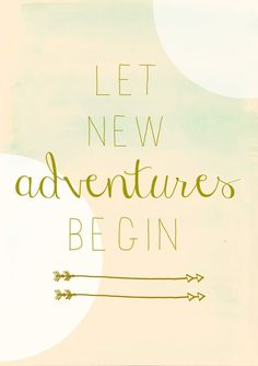 Image from http://thedailyquotes.com/wp-content/uploads/2015/09/let-new-adventures-begin-life-daily-quotes-sayings-pictures.jpg.