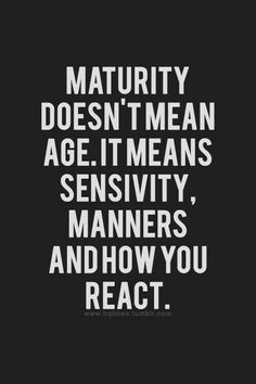 Maturity doesn't have an age limit.