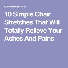 10 Simple Chair Stretches That Will Totally Relieve Your Aches And Pains