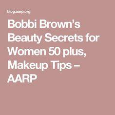 Bobbi Brown's Beauty Secrets for Women 50 plus, Makeup Tips – AARP