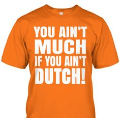 You Ain't Much If You Ain't Dutch! T-Shirt Only available Here For few Days so ACT FAST and order yours now! Men's T-Shirts » Women's T-Shirts » Hoodies » Phone Cases » Mugs  in various colors available! Click image to purchase!