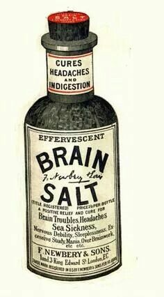 Newbery's  Brain Salt It's effervescent!!!! Good for headaches, nausea,  seasickness,  and brain overwork.
