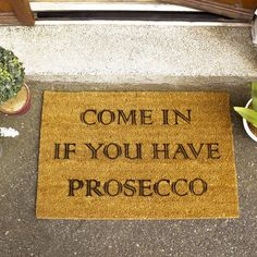The welcome doormat for Prosecco drinkers. A fun novelty gift idea for a wine drinker, this coir doormat has the text Come In If You Have Prosecco. Coir Doormat, Good House, Wine Making, Prosecco, Humble Abode, Apartment Living, Home Decor Inspiration, Decoration, Home Accessories
