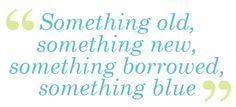 Something old, something new, something borrowed, something blue...
