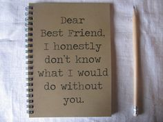 Dear Best Friend I honestly don't know what I would do without you - 5 x 7 journal on Etsy, $6.00