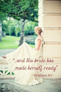 Revelation 19:7. (KJV). Let us be glad and rejoice, and give honour to him: for the marriage of the Lamb is come, and his wife hath made herself ready.