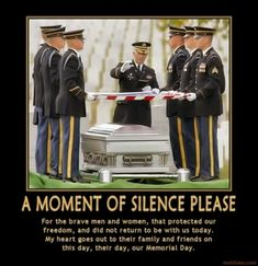 Comment #173637 - A MOMENT OF SILENCE PLEASE demotivational poster - Joke? It's a tribute poster that was made on Memorial Day......what's so hard to understand about it?