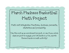 This is a 15 page March Madness Basketball unit that can be used as a project for students, or as an enrichment assignment. This focuses on fractio...