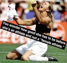 "You might be a feminist if you wonder how good she has to be before she's an athlete and not a ""female athlete""."