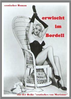 """erwischt im Bordell: aus der Reihe """"erotisches von Marianne"""" von Marianne Ditsch, http://www.amazon.de/dp/B00FR2TD18/ref=cm_sw_r_pi_dp_VDsHsb1CJ3124"""