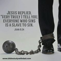 """Jesus Said: """"Very truly I tell you  everyone who sins is a slave to sin."""" #biblestudywithdad"""