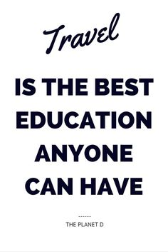 TRAVEL is the best education anyone can have   Inspirational Travel Quote   The Planet D: Know some one looking for a recruiter we can help and we'll reward you travel to anywhere in the world. Email me, carlos@recruiting...