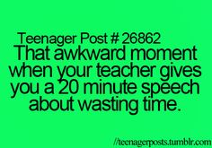 Yassss! Or substitutes cuz I've had plenty who do this. Then get mad when we don't finish the work our teacher gave! #schoollife