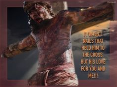 IT WASN'T NAILS THAT HELD HIM TO THE CROSS