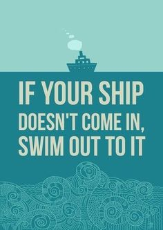 Swim out to your ship!