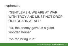 Except the first speech should say we are at war with the helens (or more currently known as the greeks)