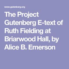 The Project Gutenberg E-text of Ruth Fielding at Briarwood Hall, by Alice B. King James I, James Allen, Free Kindle Books, Free Ebooks, As A Man Thinketh, Thomas Paine, If Rudyard Kipling, Emerson, Fairy Tales