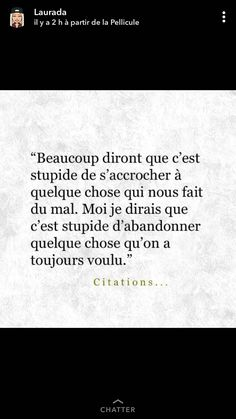 Many will say it is stupid to hang on to something that hurts us. I would say that it's stupid to give up something you've always wanted. French Love Quotes, Crazy Heart, Quote Citation, French Lessons, Lose My Mind, Pretty Words, My Mood, Some Words, Mind Blown