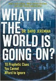 What in the World is Going On by David Jeremiah - Awesome read.  Everyone should read this book!