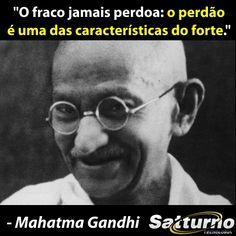 """""""O fraco jamais perdoa: o perdão é uma das características do forte."""" - Mahatma Gandhi #satturno - http://www.satturno.com.br"""