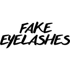Fake Eyelashes text ❤ liked on Polyvore featuring backgrounds, text, words, filler, phrase, quotes and saying