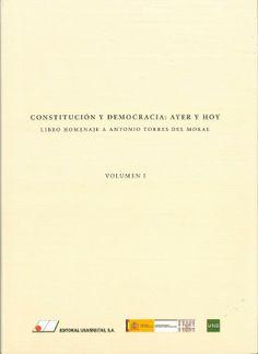 Constitución y democracia : ayer y hoy : libro homenaje a Antonio Torres del Moral. Universitas, 2012.