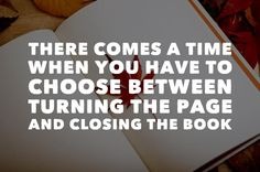 There comes a time where you have to choose between turning the page or closing the book. Instagram Quotes, Instagram Posts, Comes A Time, Positive Messages, Powerful Quotes, The Book, Closer, Life Quotes, Positivity