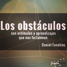 Los obstáculos son estímulos y aprendizajes que nos fortalecen. #DanielFasolino  #motivacion #frases #reflexiones #inspiracion #blogger #blogeras #estilodevida #inspiradiario #espiritu #mente #pensamientos #alma #aprendizaje #consciencia #energia #despertar #conciencia #universo