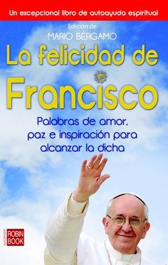 Desde la solidaridad a la generosidad o la confianza. El Papa nos ofrece una visión optimista y muy útil para los tiempos actuales || Palabras de amor, paz e inspiración para alcanzar la dicha