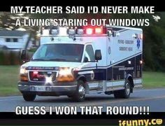 Teacher said id never make a living staring out windows, won that one with EMS Emergency Medical Technician, Medical Careers, Emergency Medical Services, Medical Humor, Emt Memes, Paramedic Quotes, Funny Memes, Hilarious, Firefighter Paramedic