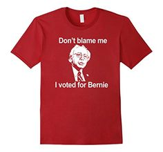 Don't Blame Me I Voted For Bernie Graphic Tee Shirt Men's Women's Adult Youth sizes through 3XL. Get yours today! http://amzn.to/2ePWJ53