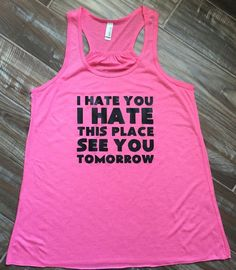 cool I Hate You I Hate This Place See You Tomorrow Workout Shirt.  Funny Workout Tank Top For Women.  Fitness Shirt & Workout Clothes.