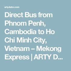 Direct Bus from Phnom Penh, Cambodia to Ho Chi Minh City, Vietnam – Mekong Express Tonle Sap, Khmer Empire, Phnom Penh, Ho Chi Minh City, Cambodia, Vietnam