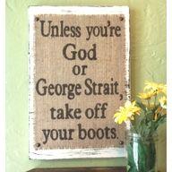 Love it!  Idea for my future mud room ;-) George Strait, Future House, My House, Farm House, Burlap Signs, Wood Signs, Diy Signs, Pallet Signs, Farm Signs