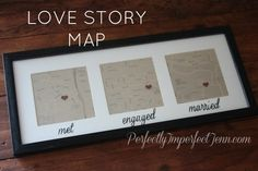 Love story map ~ place maps of the locations where u met, got engaged, & married in a frame