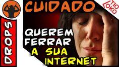 CUIDADO !!! QUEREM FERRAR A SUA INTERNET !!!