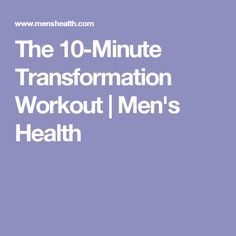 The 10-Minute Transformation Workout | Men's Health