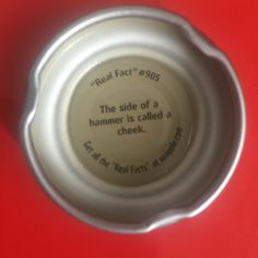 """The side of a hammer is called a cheek."" Snapple Real Facts #905"