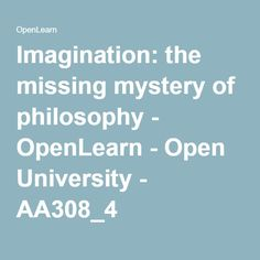 Imagination: the missing mystery of philosophy - OpenLearn - Open University - AA308_4