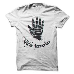 We KNOW T-Shirts, Hoodies. VIEW DETAIL ==► https://www.sunfrog.com/LifeStyle/We-KNOW-75928149-Guys.html?id=41382