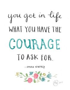 """""""You get in life what you have the courage to ask for.""""- Oprah Winfrey             Have the Courage to Aim for the Spectacular:         ..."""