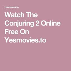 Watch The Conjuring 2 Online Free On Yesmovies.to -Watch Free Latest Movies Online on Moive365.to